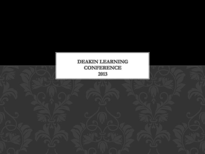 Deakin learning conference 2013