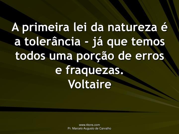A primeira lei da natureza é a tolerância - já que temos todos uma porção de erros e fraquezas.
