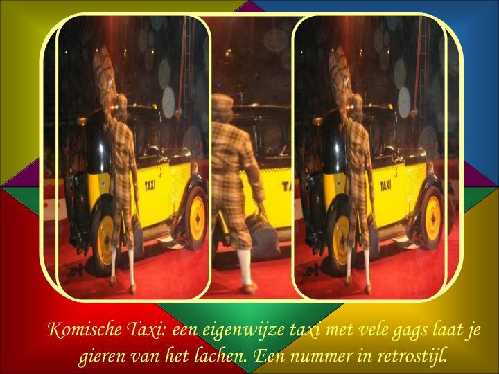 Komische Taxi: een eigenwijze taxi met vele gags laat je gieren van het lachen. Een nummer in retrostijl.