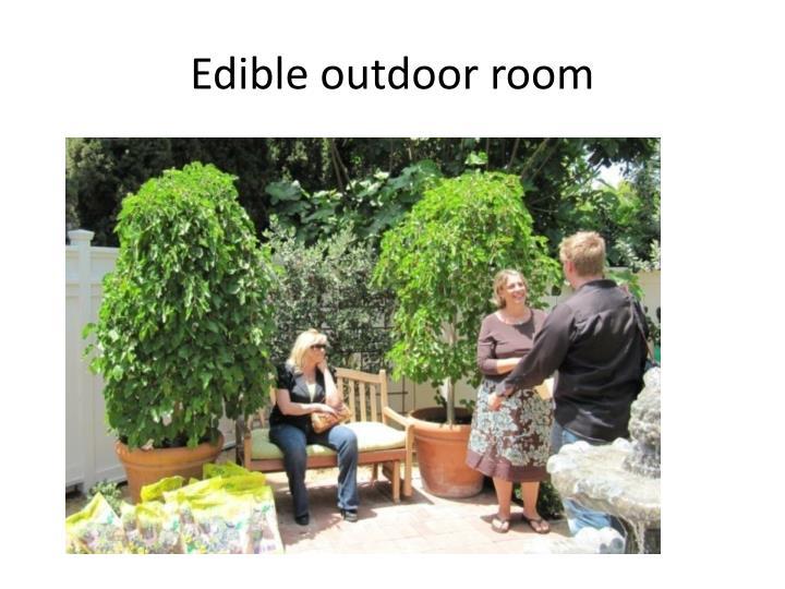 Edible outdoor room
