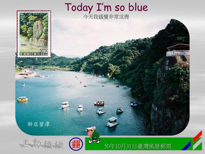 Today I'm so blue