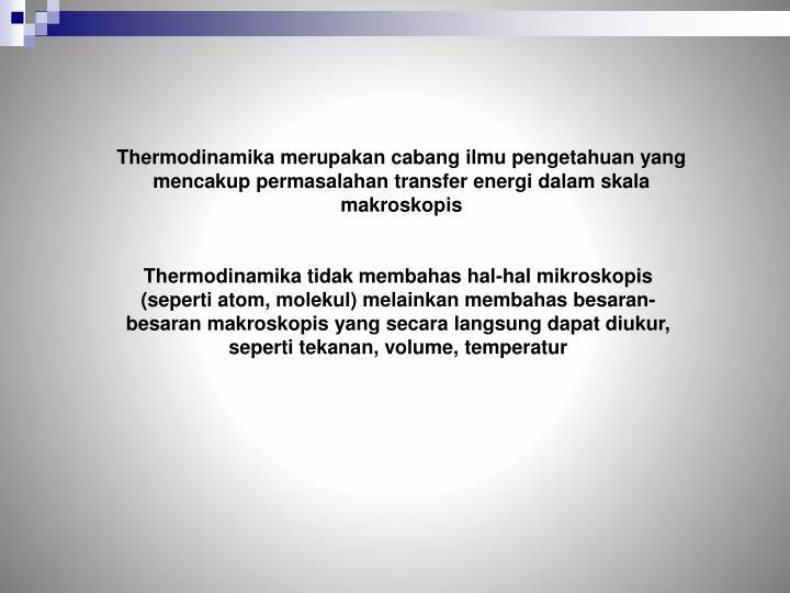 Thermodinamika merupakan cabang ilmu pengetahuan yang mencakup permasalahan transfer energi dalam sk...
