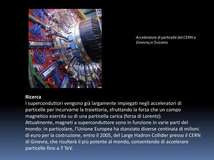 Acceleratore di particelle del CERN a Ginevra;in Svizzera