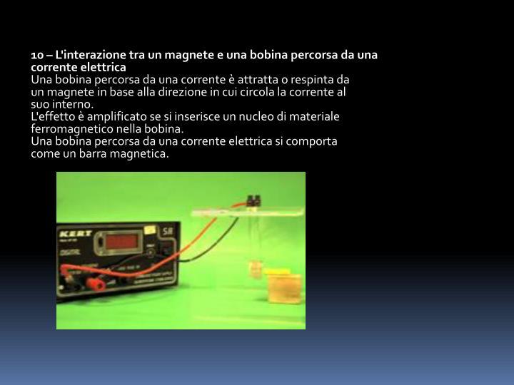 10 – L'interazione tra un magnete e una bobina percorsa da una corrente elettrica