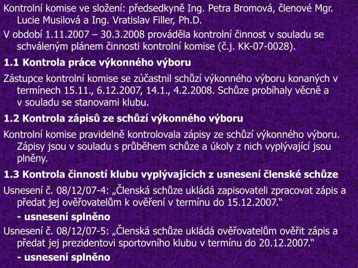 Kontrolní komise ve složení: předsedkyně Ing. Petra Bromová, členové Mgr. Lucie Musilová aIng. Vratislav Filler, Ph.D.