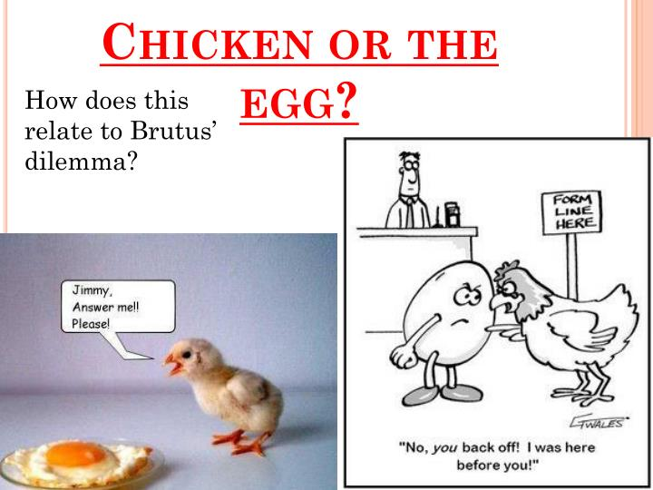 Chicken or the egg?