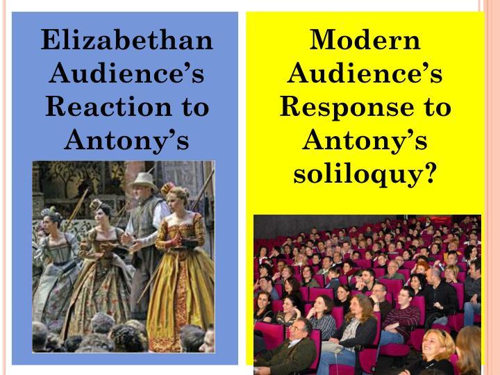 Elizabethan Audience's Reaction to Antony's soliloquy?