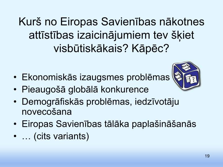 Kurš no Eiropas Savienības nākotnes attīstības izaicinājumiem tev šķiet visbūtiskākais? Kāpēc?