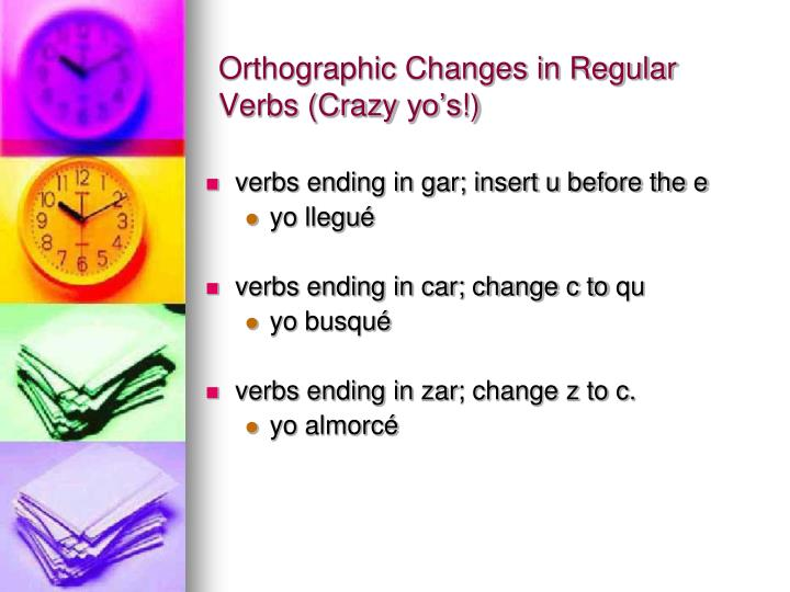 Orthographic Changes in Regular Verbs (Crazy