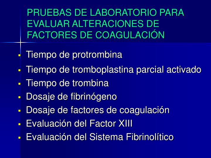 PRUEBAS DE LABORATORIO PARA EVALUAR ALTERACIONES DE FACTORES DE COAGULACIÓN