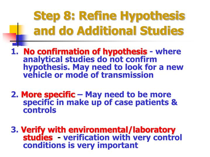 Step 8: Refine Hypothesis and do Additional Studies