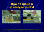 how to make a prototype cont d