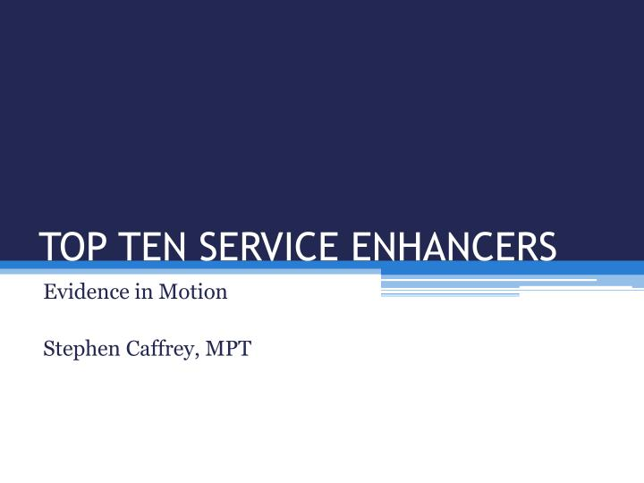 Top ten service enhancers