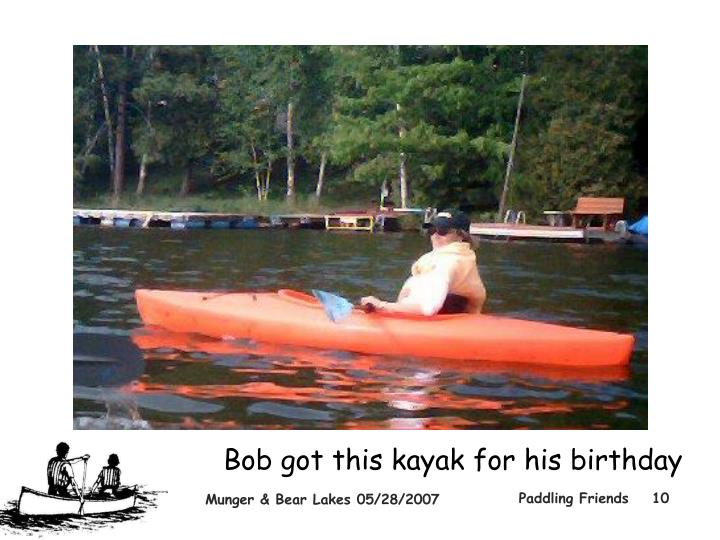 Bob got this kayak for his birthday