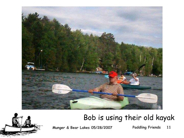 Bob is using their old kayak