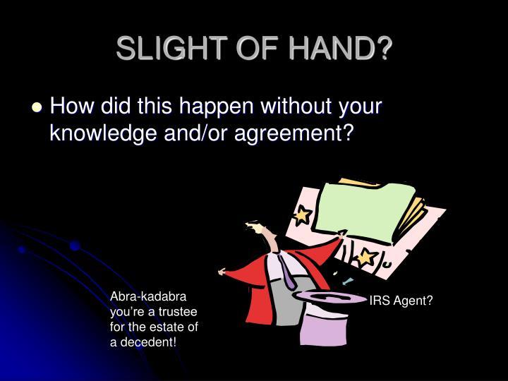 SLIGHT OF HAND?
