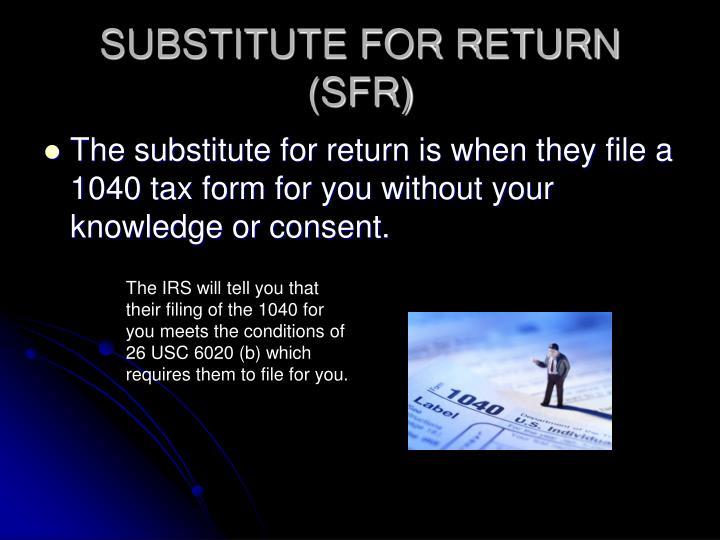 SUBSTITUTE FOR RETURN (SFR)