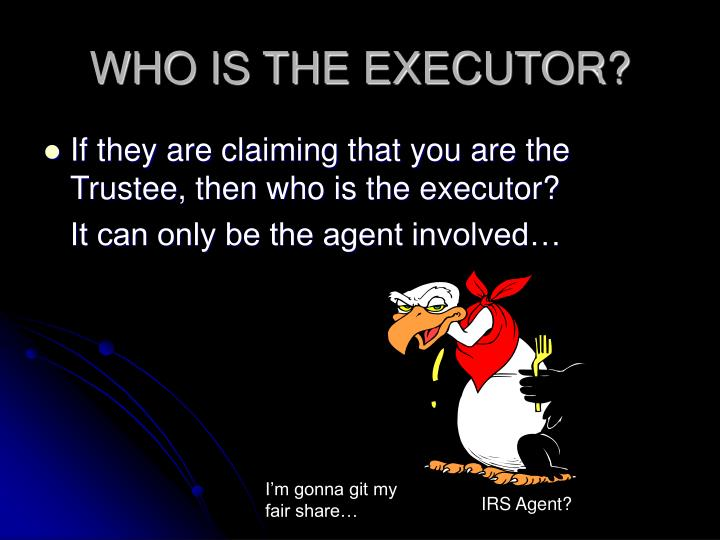 WHO IS THE EXECUTOR?