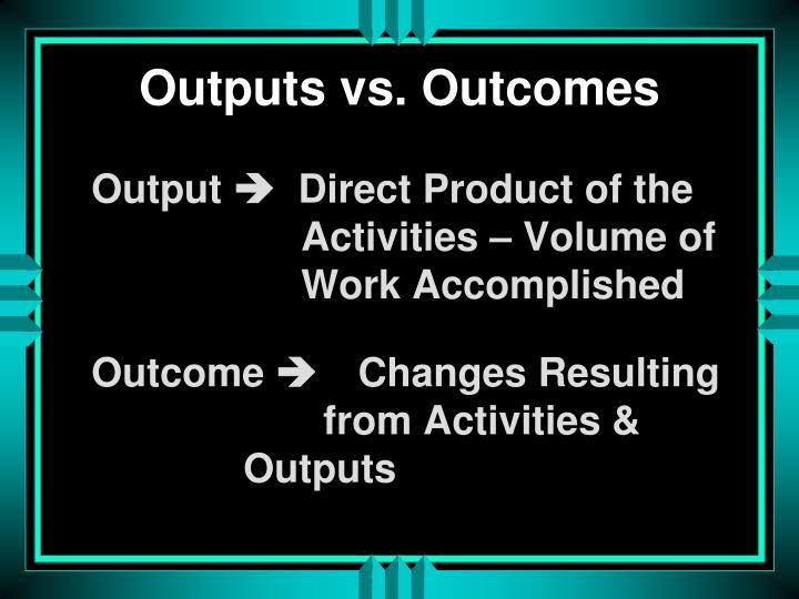 Outputs vs. Outcomes