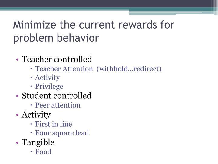 Minimize the current rewards for problem behavior