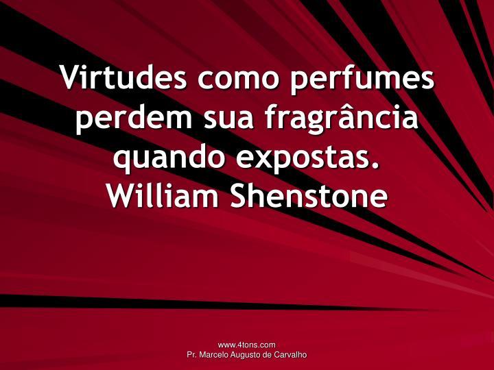 Virtudes como perfumes perdem sua fragrância quando expostas.