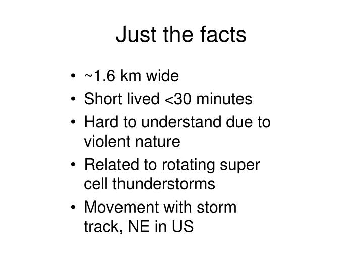 Just the facts