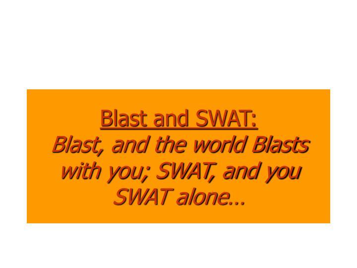 Blast and SWAT: