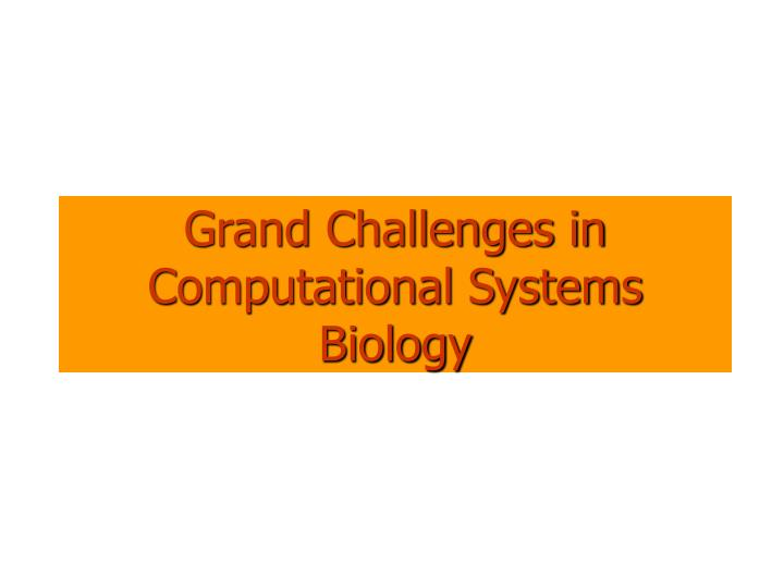 Grand Challenges in Computational Systems Biology
