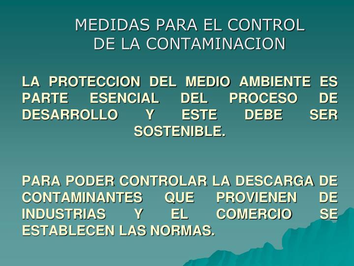 LA PROTECCION DEL MEDIO AMBIENTE ES PARTE ESENCIAL DEL PROCESO DE DESARROLLO Y ESTE DEBE SER SOSTENIBLE.
