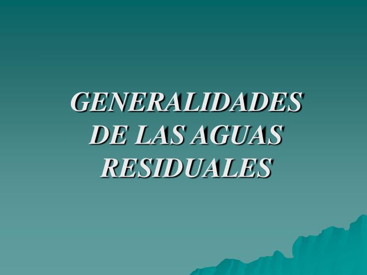 GENERALIDADES DE LAS AGUAS RESIDUALES