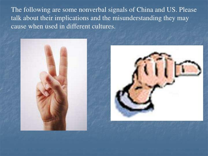 The following are some nonverbal signals of China and US. Please talk about their implications and the misunderstanding they may cause when used in different cultures.
