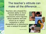 the teacher s attitude can make all the difference