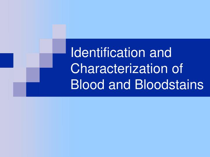 identification and characterization of blood and bloodstains n.