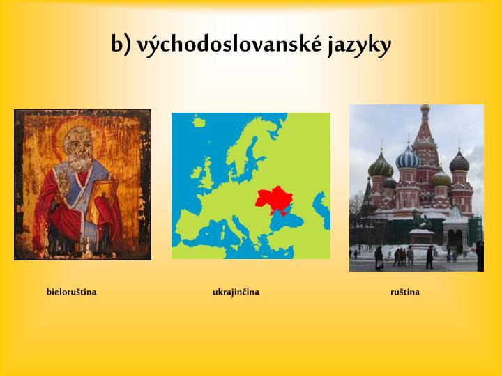 b) východoslovanské jazyky