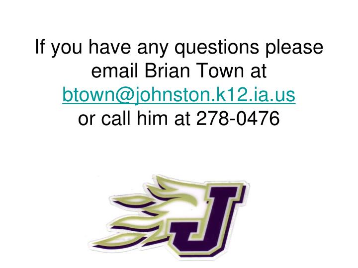 If you have any questions please email Brian Town at