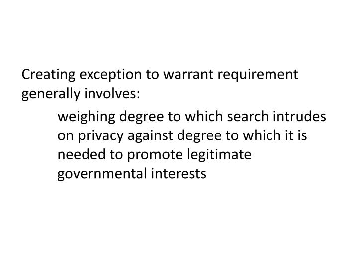 Creating exception to warrant requirement generally involves: