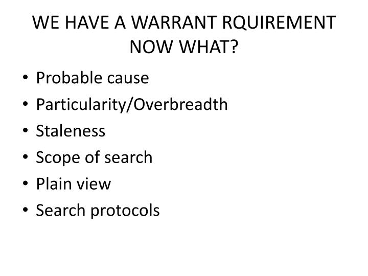 WE HAVE A WARRANT RQUIREMENT