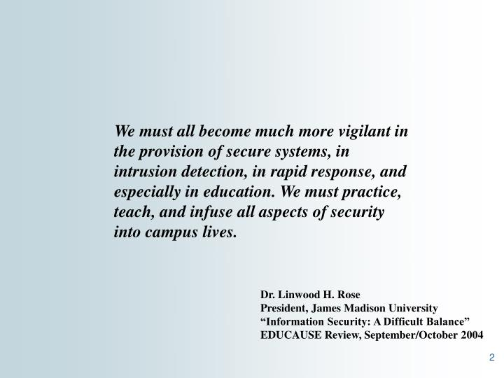 We must all become much more vigilant in the provision of secure systems, in intrusion detection, in...