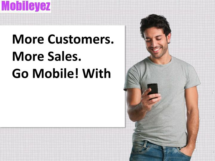 More customers more sales go mobile with