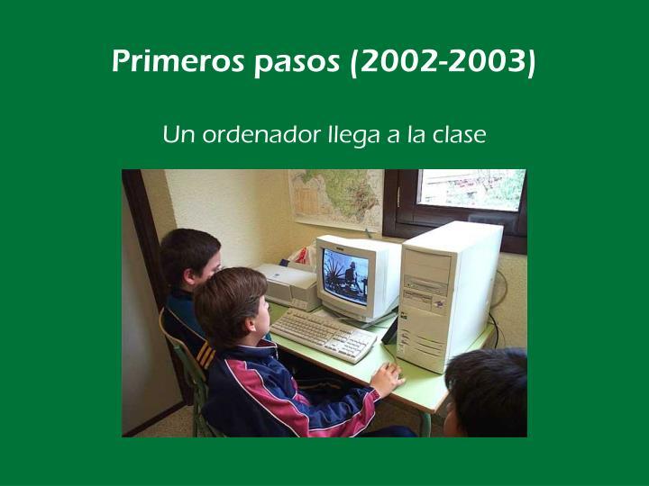 Primeros pasos 2002 2003