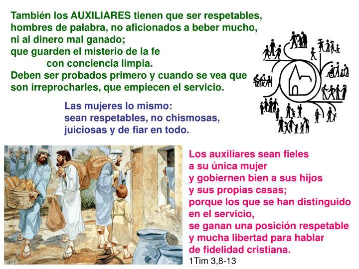 También los AUXILIARES tienen que ser respetables, hombres de palabra, no aficionados a beber mucho, ni al dinero mal ganado;