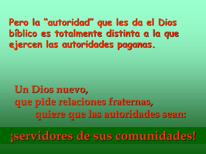 """Pero la """"autoridad"""" que les da el Dios bíblico es totalmente distinta a la que ejercen las auto..."""