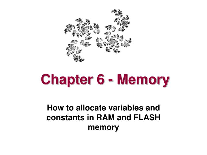 chapter6memory Chapter 6: learning, memory and forgetting theories of memory generally consider both the architecture of the memory system and the processes operating within that structure.