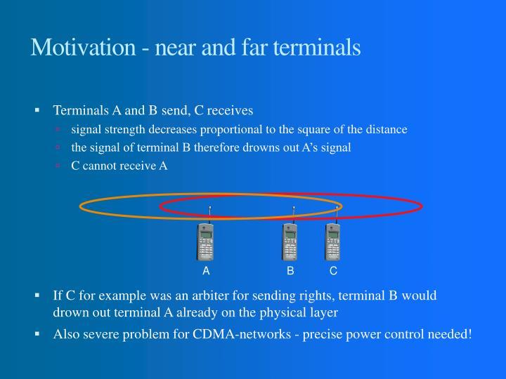 Motivation - near and far terminals
