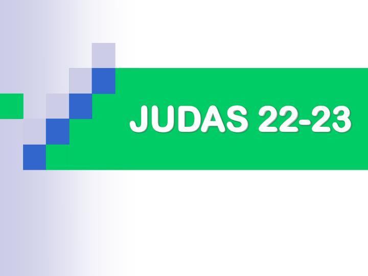 Judas 22 23
