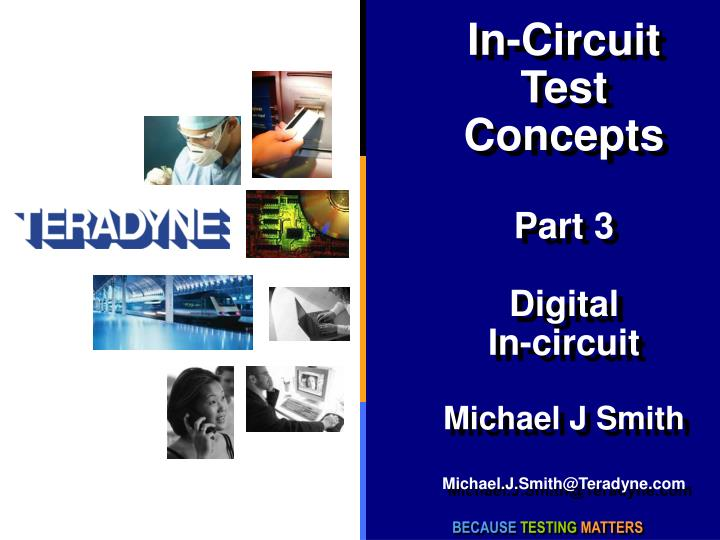 In circuit test concepts part 3 digital in circuit michael j smith michael j smith@teradyne com