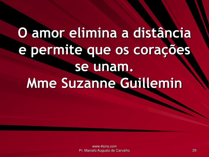 O amor elimina a distância e permite que os corações se unam.