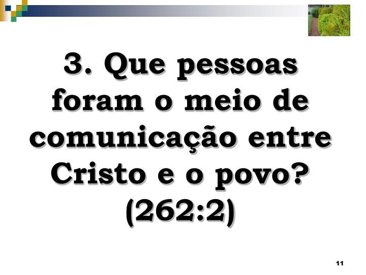 3. Que pessoas foram o meio de comunicação entre Cristo e o povo?
