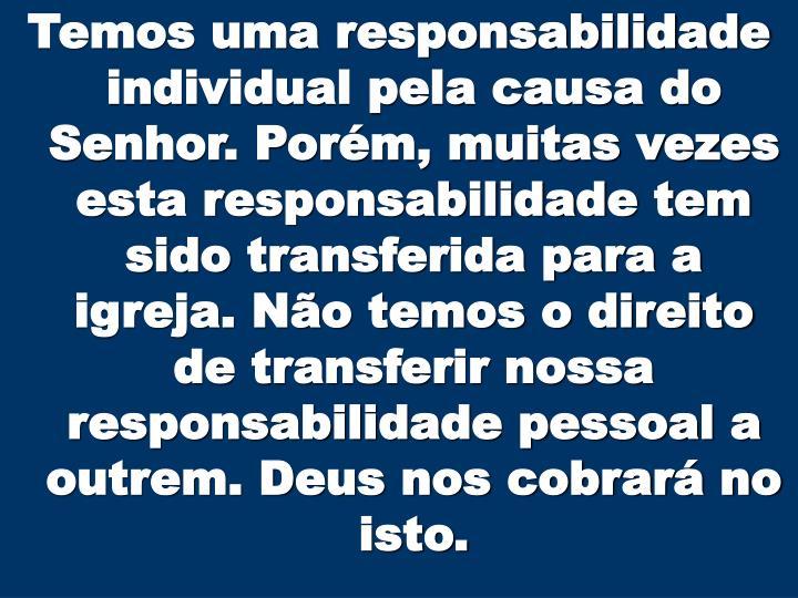 Temos uma responsabilidade individual pela causa do Senhor. Porém, muitas vezes esta responsabilida...