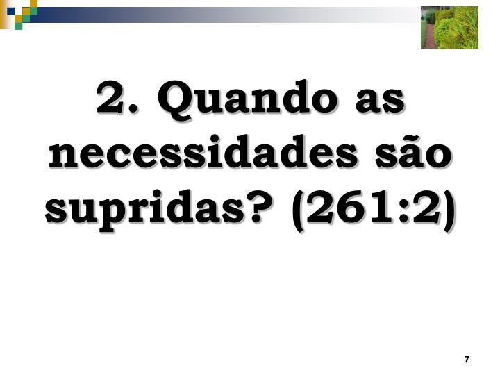 2. Quando as necessidades são supridas? (261:2)
